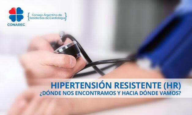 Hipertensión Resistente (HR): ¿Dónde nos encontramos y hacia dónde vamos?